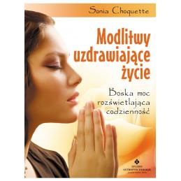 Modlitwy uzdrawiające życie. Boska moc rozświetlająca codzienność