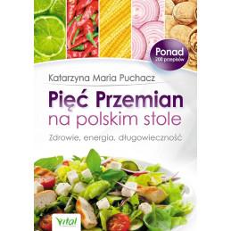 Pięć Przemian na polskim stole. Zdrowie, energia, długowieczność