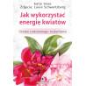 (Ebook) Jak wykorzystać energię kwiatów. Sztuka codziennego rozkwitania