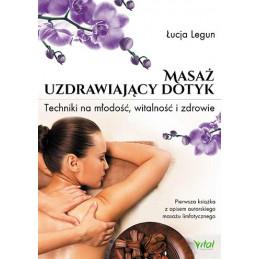 Egz. ekspozycyjny - Masaż - Uzdrawiający dotyk. Techniki na młodość, witalność i zdrowie
