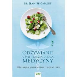 Odżywianie czyli trzecia droga medycyny. 100 chorób, które można pokonać dietą