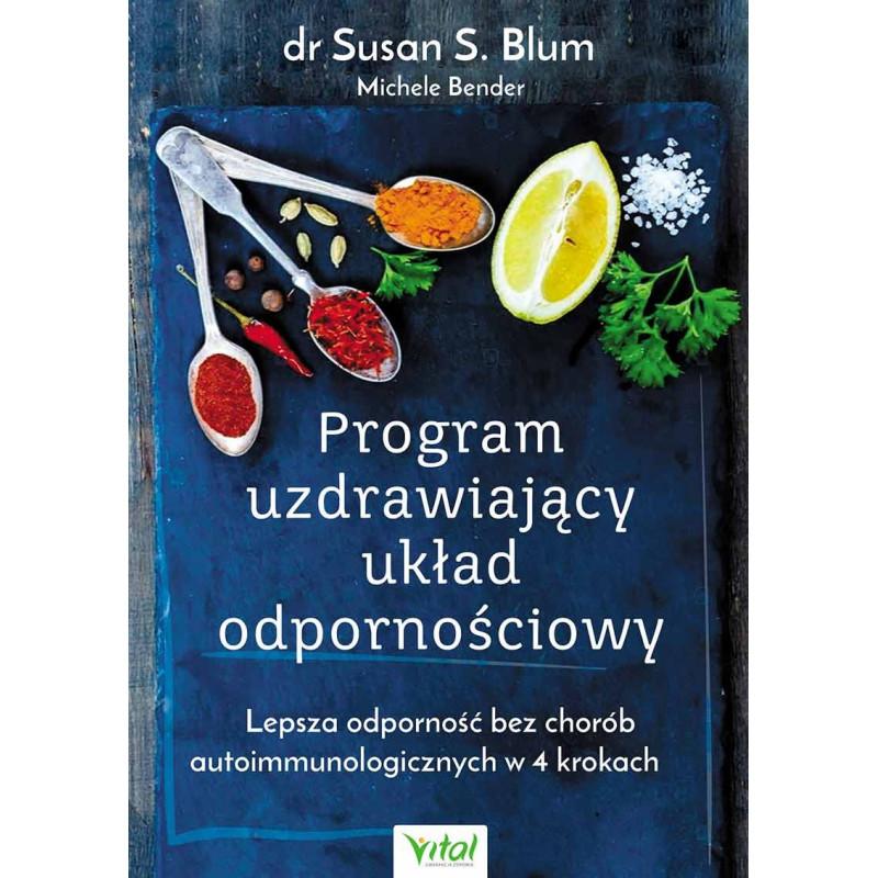Program uzdrawiający układ odpornościowy. Lepsza odporność bez chorób autoimmunologicznych w 4 krokach.