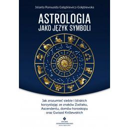 Astrologia jako język symboli. Jak zrozumieć siebie i bliskich korzystając ze znaków Zodiaku, Ascendentu, domów horoskopu oraz