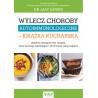 (Ebook) Wylecz choroby autoimmunologiczne – książka kucharska