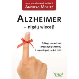 Alzheimer 8211 nigdy wi cej Odkryj prawdziwe przyczyny choroby i zapobiegnij im ju dzi Andreas Moritz