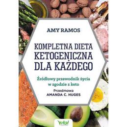 Kompletna dieta ketogeniczna dla ka  dego    r  d  owy przewodnik   ycia w zgodzie z keto Amy Ramos