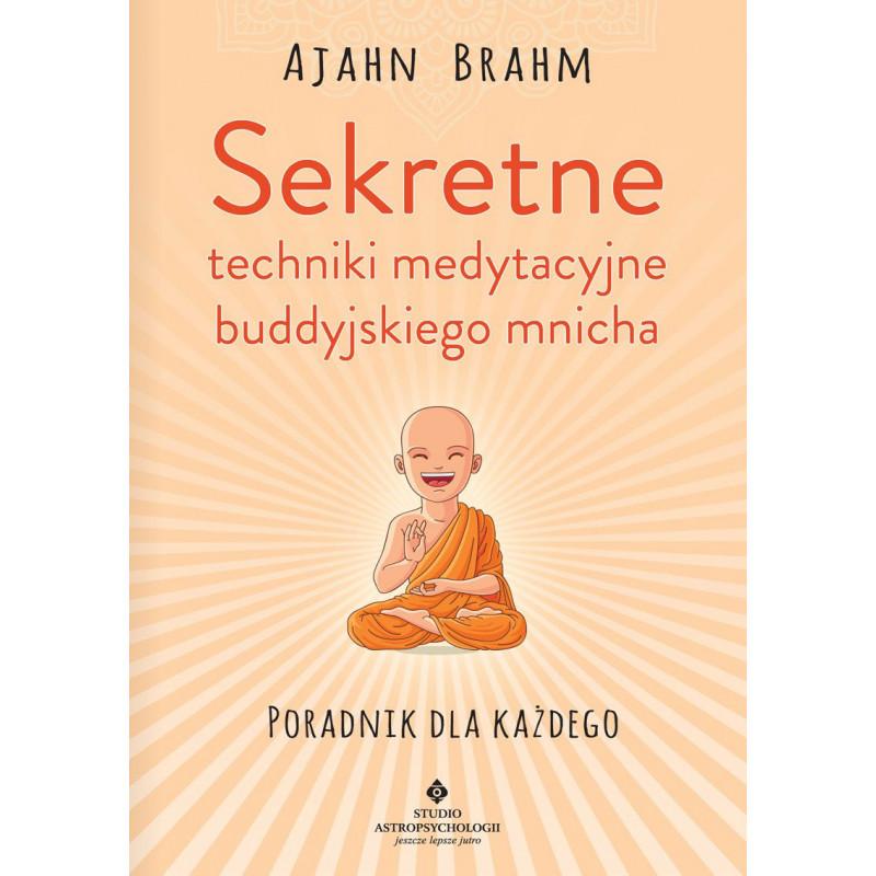 Sekretne techniki medytacyjne buddyjskiego mnicha. Poradnik dla każdego