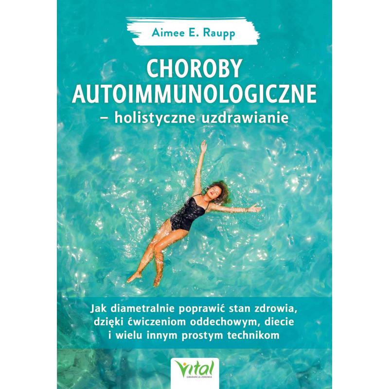 Choroby autoimmunologiczne – holistyczne uzdrawianie. Jak diametralnie poprawić stan zdrowia, dzięki ćwiczeniom oddechowym, die
