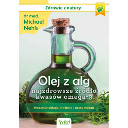 Olej z alg – najzdrowsze źródło kwasów omega-3. Wsparcie układu krążenia, odporności i pracy mózgu