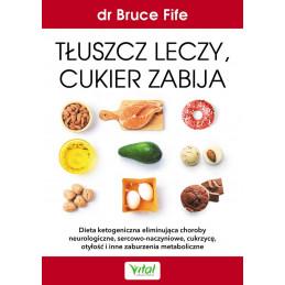 Tluszcz leczy cukier zabija Bruce Fife IK