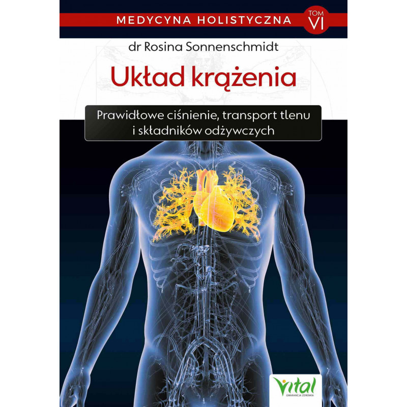 Medycyna holistyczna T. VI Układ krążenia. Prawidłowe ciśnienie, transport tlenu i składników odżywczych