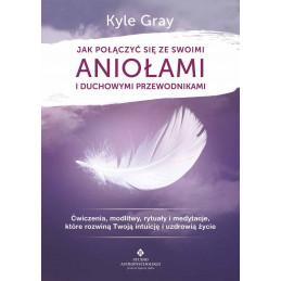 jak polaczyc sie ze swoimi aniolami i duchowymi przewodnikami Kyle Gray EK