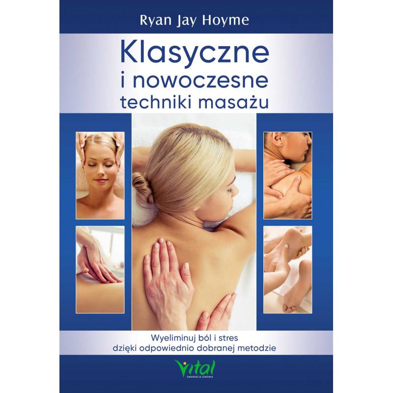 Klasyczne i nowoczesne techniki masażu. Wyeliminuj ból i stres dzięki odpowiednio dobranej metodzie