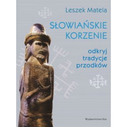 Słowiańskie korzenie. Odkryj tradycje przodków