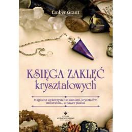 Księga zaklęć kryształowych. Magiczne wykorzystanie kamieni, kryształów, minerałów... a nawet piasku