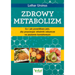 Zdrowy metabolizm. Co i jak prawidłowo jeść, aby przyswajać składniki odżywcze na poziomie komórkowym