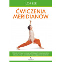 Ćwiczenia meridianów. Holistyczna technika samouzdrawiania, eliminująca choroby tarczycy, cukrzycę, bóle głowy, artretyzm, prze
