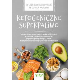 Ketogeniczne superpaliwo. Zdrowe tłuszcze na zwiększenie odporności, zrzucenie zbędnych kilogramów, poprawę pracy mózgu i serca