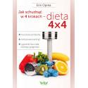 Jak schudnąć w 4 krokach - dieta 4x4. 4 kluczowe produkty, 4-minutowe treningi, 4 tygodnie dla ciała, którego pragniesz