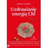 (Ebook) Uzdrawianie energią Chi. Usuń blokady energetyczne, pokonaj ból, lęk i depresję