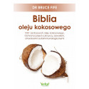 Biblia oleju kokosowego. 1001 zastosowań oleju kokosowego. Ochrona przed cukrzycą, zawałem, chorobami autoimmunologicznymi