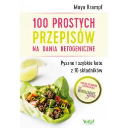 100 prostych przepisów na dania ketogeniczne. Pyszne i szybkie keto z 10 składników