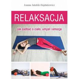 Relaksacja. Jak zadbać o ciało, umysł i emocje
