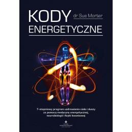 Kody Energetyczne. 7-stopniowy program uzdrawiania ciała i duszy za pomocą medycyny energetycznej, neurobiologii i fizyki kwant