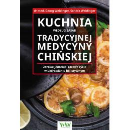 Kuchnia według zasad Tradycyjnej Medycyny Chińskiej. Zdrowe jedzenie, zdrowe życie w uzdrawianiu holistycznym