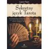 (Ebook) Sekretny język Tarota. Jak profesjonalnie interpretować Wielkie i Małe Arkana, by otrzymać właściwe odpowiedzi dotyczące miłośc