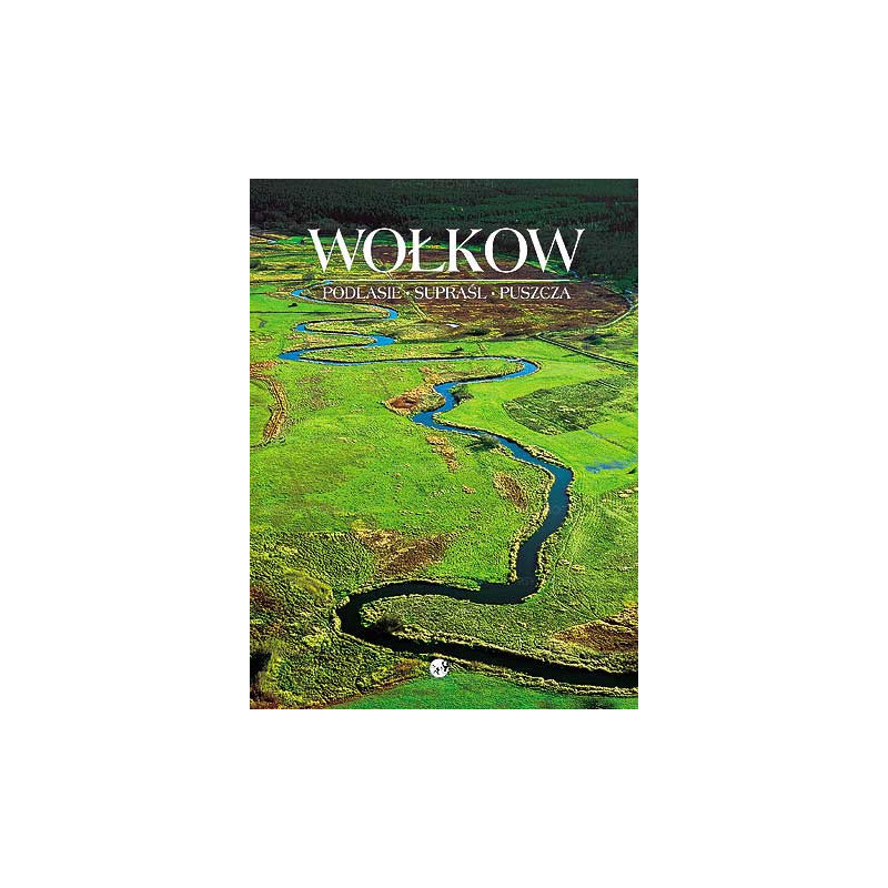 Wołkow - Podlasie, Supraśl, Puszcza wyd. 3 (2017 r.)